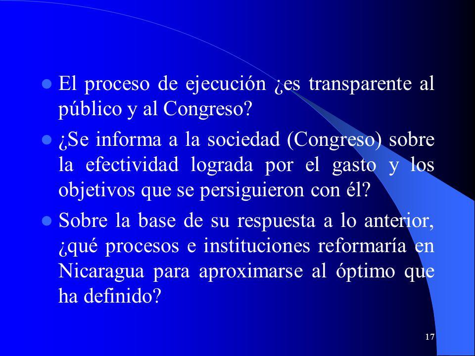 17 El proceso de ejecución ¿es transparente al público y al Congreso.