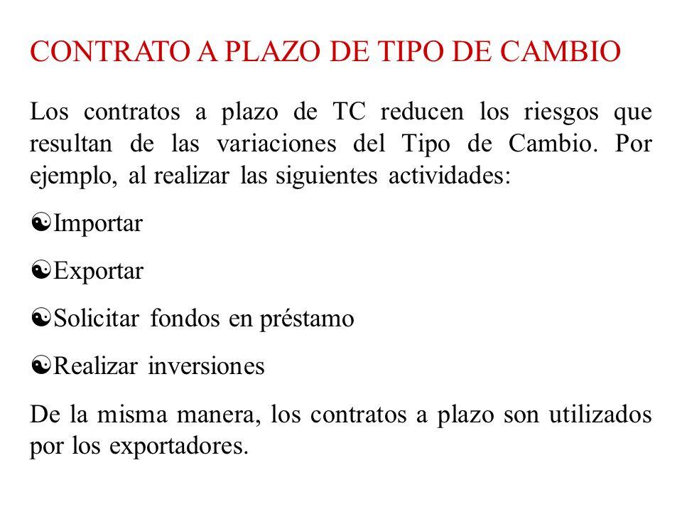 CONTRATO A PLAZO DE TIPO DE CAMBIO Los contratos a plazo de TC reducen los riesgos que resultan de las variaciones del Tipo de Cambio.