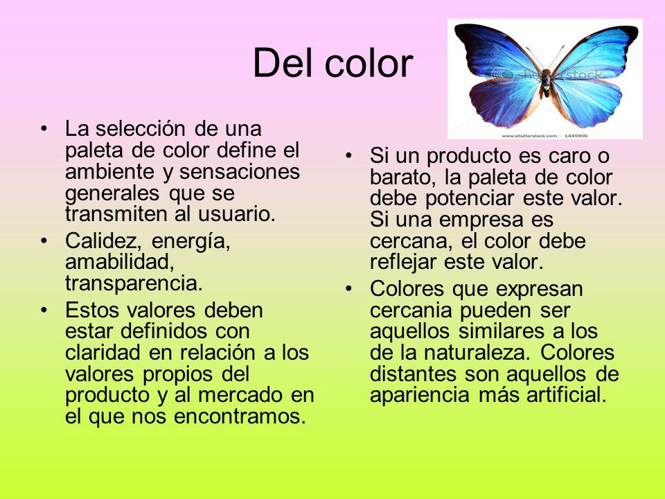 Del color La selección de una paleta de color define el ambiente y sensaciones generales que se transmiten al usuario.