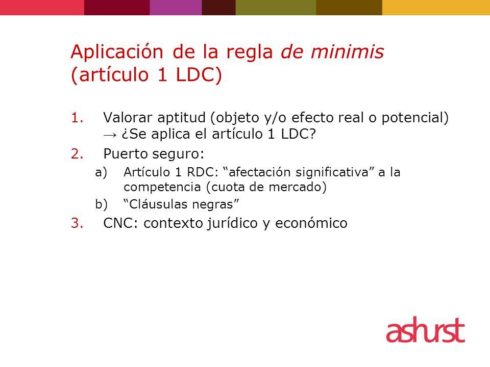 Aplicación de la regla de minimis (artículo 1 LDC) 1.Valorar aptitud (objeto y/o efecto real o potencial) → ¿Se aplica el artículo 1 LDC.