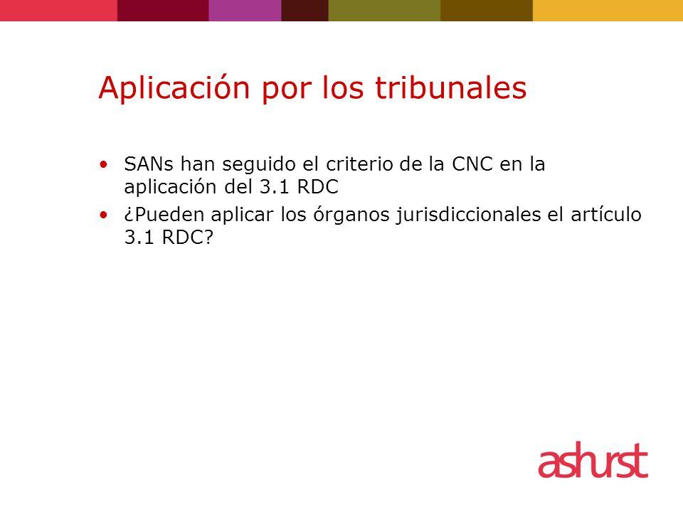 Aplicación por los tribunales SANs han seguido el criterio de la CNC en la aplicación del 3.1 RDC ¿Pueden aplicar los órganos jurisdiccionales el artículo 3.1 RDC