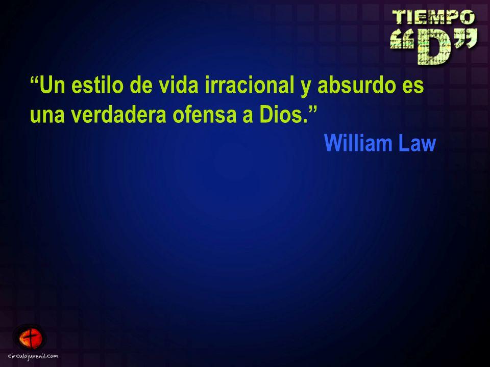Un estilo de vida irracional y absurdo es una verdadera ofensa a Dios. William Law