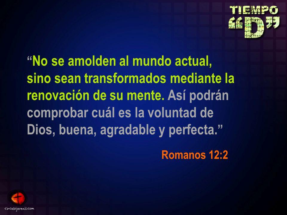 No se amolden al mundo actual, sino sean transformados mediante la renovación de su mente.