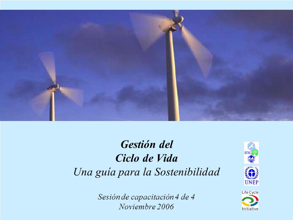 1 Gestión del Ciclo de Vida Una guía para la Sostenibilidad Sesión de capacitación 4 de 4 Noviembre 2006