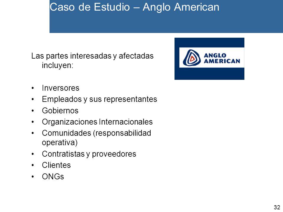 32 Caso de Estudio – Anglo American Las partes interesadas y afectadas incluyen: Inversores Empleados y sus representantes Gobiernos Organizaciones Internacionales Comunidades (responsabilidad operativa) Contratistas y proveedores Clientes ONGs