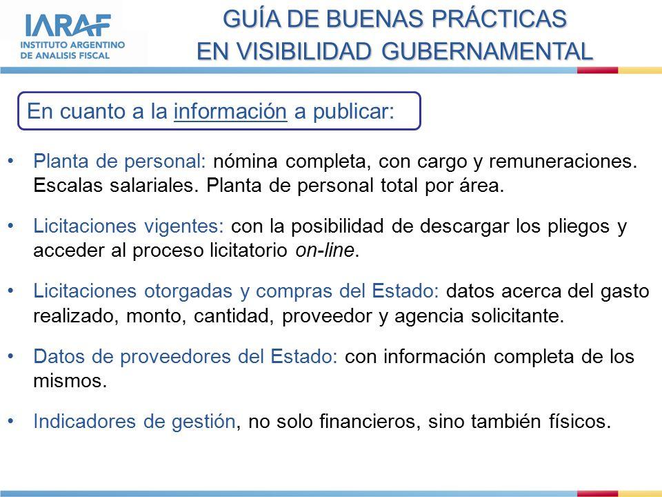 GUÍA DE BUENAS PRÁCTICAS EN VISIBILIDAD GUBERNAMENTAL En cuanto a la información a publicar: Planta de personal: nómina completa, con cargo y remuneraciones.