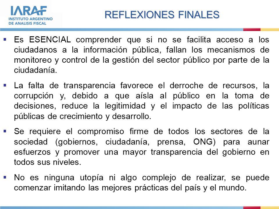 REFLEXIONES FINALES  Es ESENCIAL comprender que si no se facilita acceso a los ciudadanos a la información pública, fallan los mecanismos de monitoreo y control de la gestión del sector público por parte de la ciudadanía.