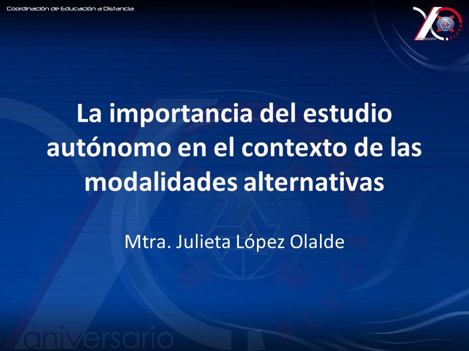 La importancia del estudio autónomo en el contexto de las modalidades alternativas Mtra.