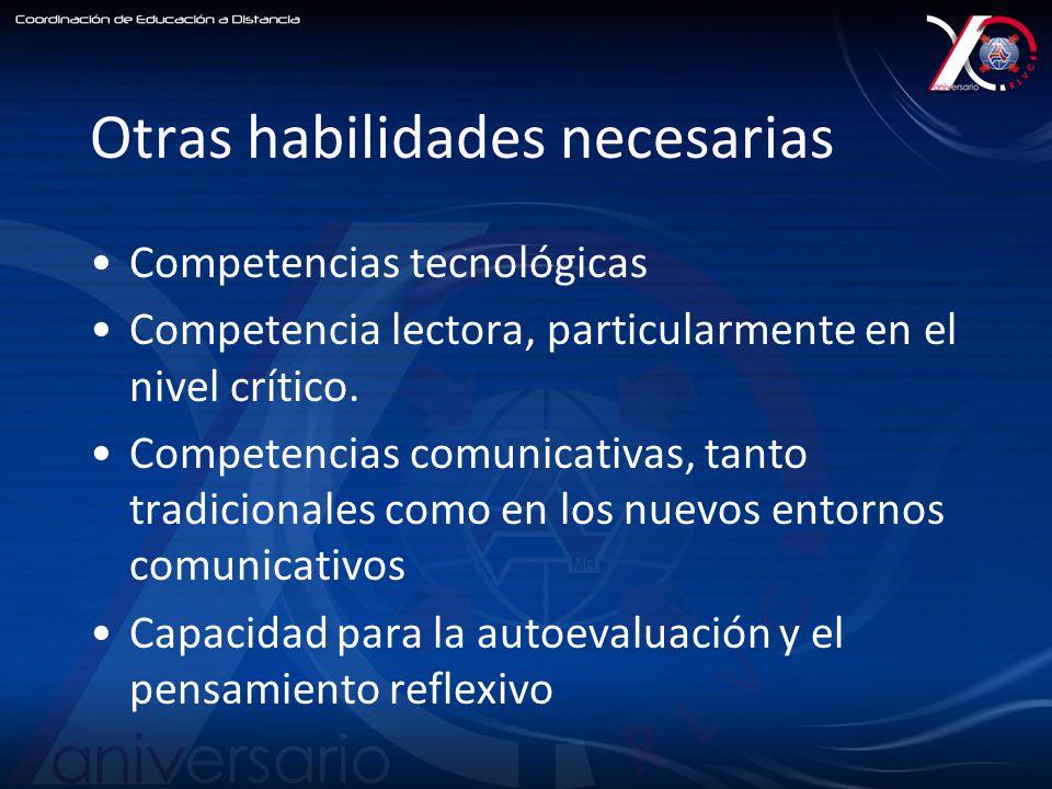 Otras habilidades necesarias Competencias tecnológicas Competencia lectora, particularmente en el nivel crítico.