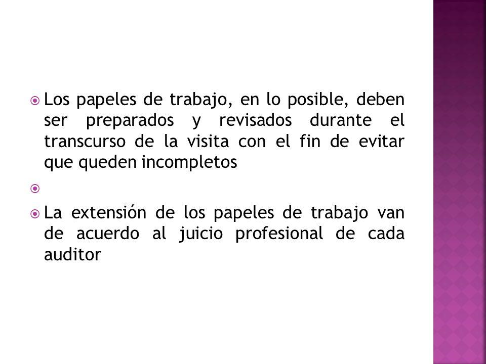  Los papeles de trabajo, en lo posible, deben ser preparados y revisados durante el transcurso de la visita con el fin de evitar que queden incompletos   La extensión de los papeles de trabajo van de acuerdo al juicio profesional de cada auditor