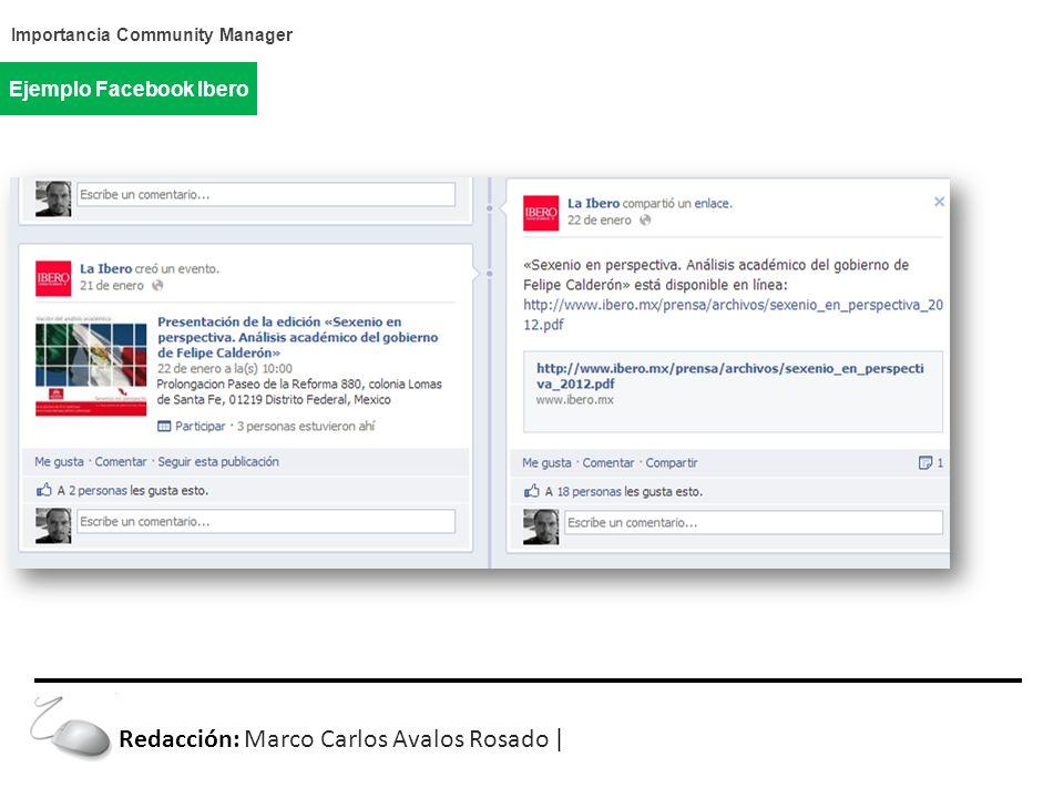 Importancia Community Manager Ejemplo Facebook Ibero Redacción: Marco Carlos Avalos Rosado |