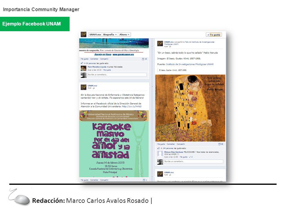 Importancia Community Manager Ejemplo Facebook UNAM Redacción: Marco Carlos Avalos Rosado |