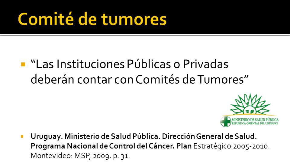  Las Instituciones Públicas o Privadas deberán contar con Comités de Tumores  Uruguay.