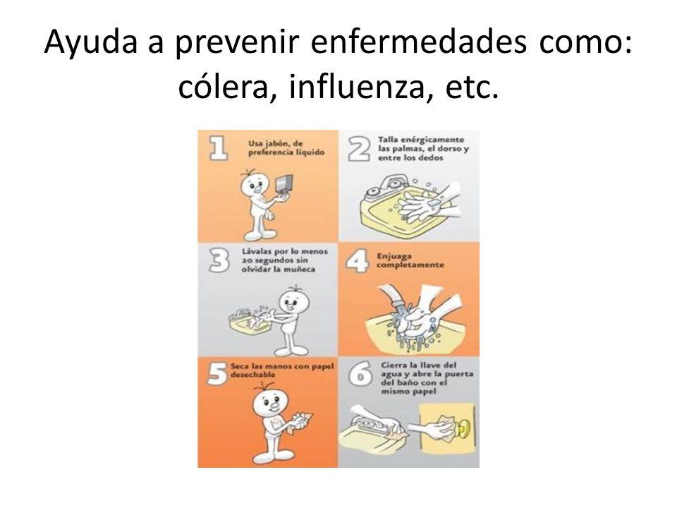 Ayuda a prevenir enfermedades como: cólera, influenza, etc.
