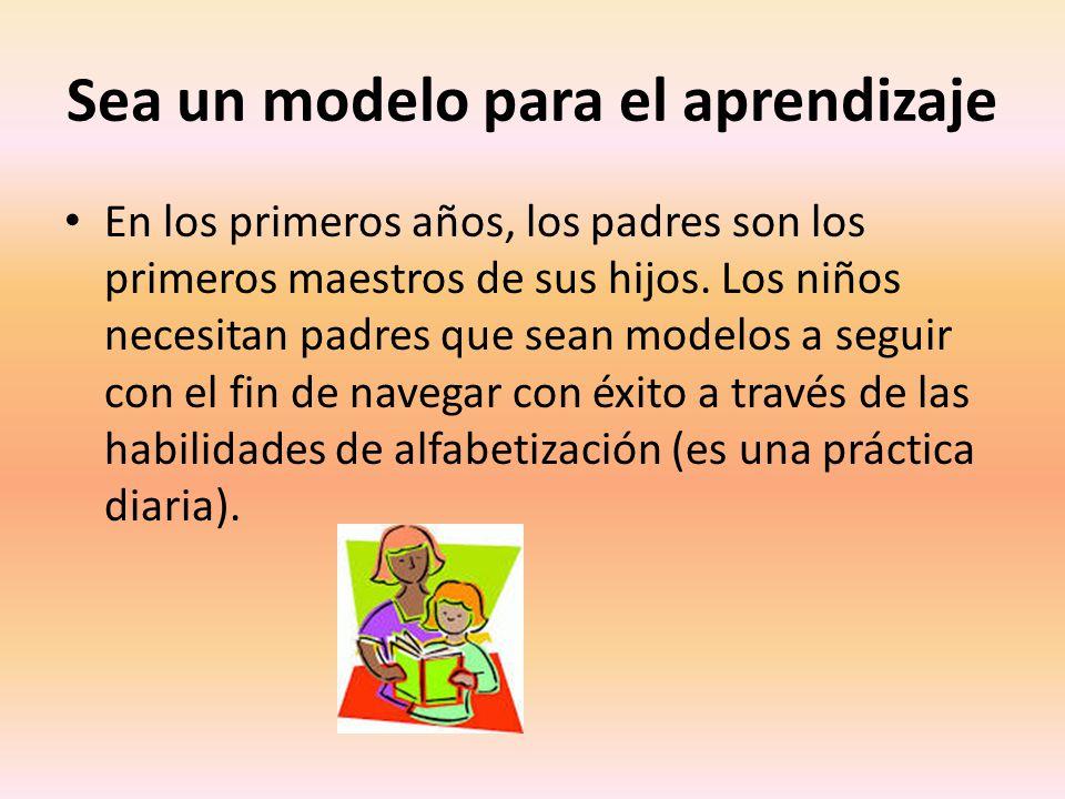 Sea un modelo para el aprendizaje En los primeros años, los padres son los primeros maestros de sus hijos.