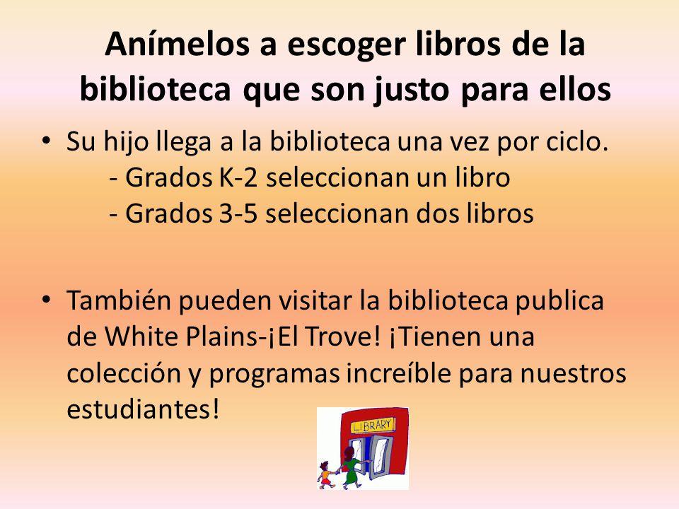Anímelos a escoger libros de la biblioteca que son justo para ellos Su hijo llega a la biblioteca una vez por ciclo.