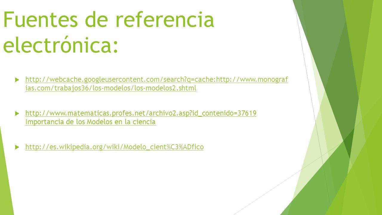 Fuentes de referencia electrónica:  http://webcache.googleusercontent.com/search?q=cache:http://www.monograf ias.com/trabajos36/los-modelos/los-model
