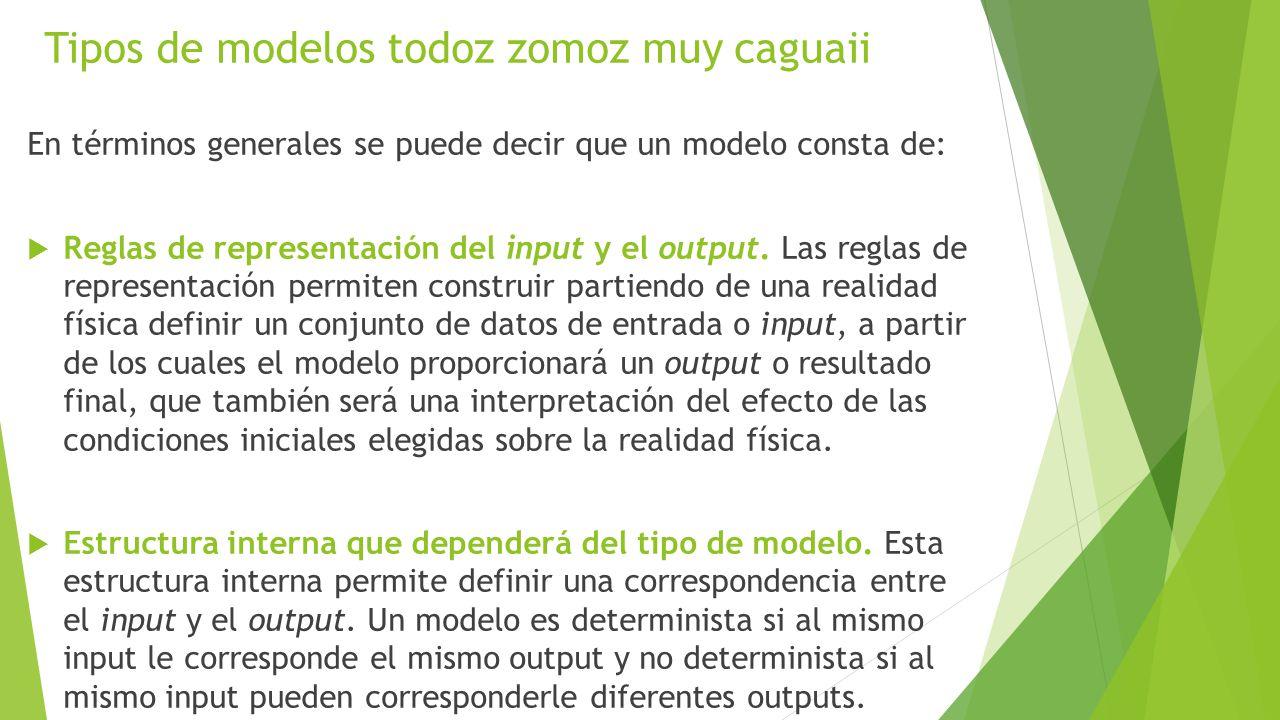 Tipos de modelos todoz zomoz muy caguaii Generalmente, los modelos se clasifican por su estructura interna más que por los detalles formales del input, el output o la forma de representación.