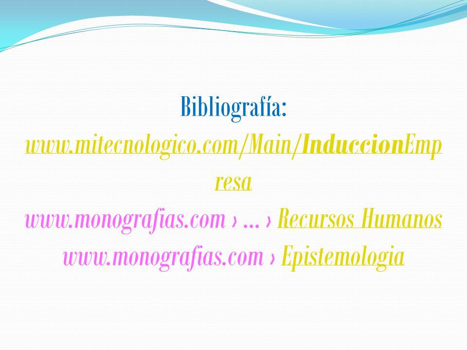 Bibliografía: www.mitecnologico.com/Main/InduccionEmp resa www.monografias.com ›...