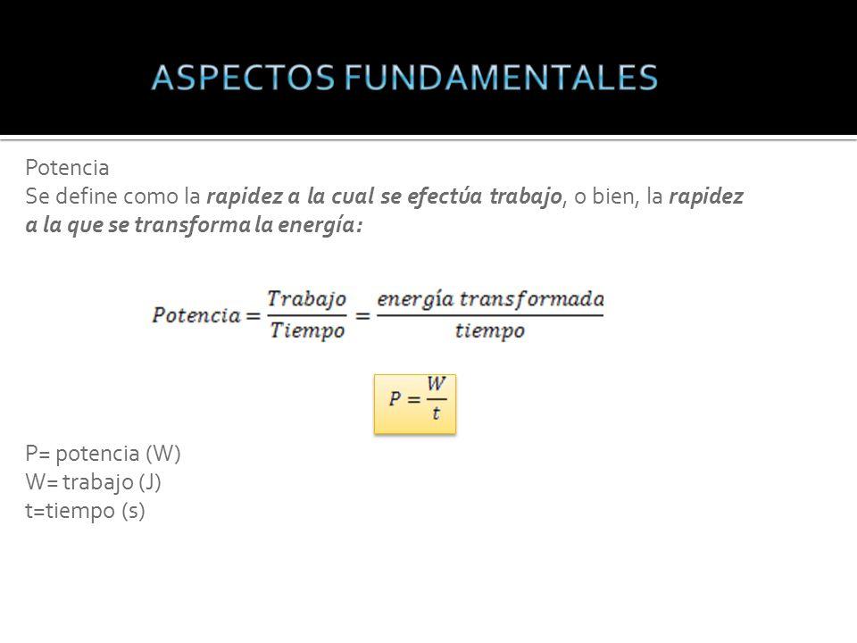 Potencia Se define como la rapidez a la cual se efectúa trabajo, o bien, la rapidez a la que se transforma la energía: P= potencia (W) W= trabajo (J) t=tiempo (s)