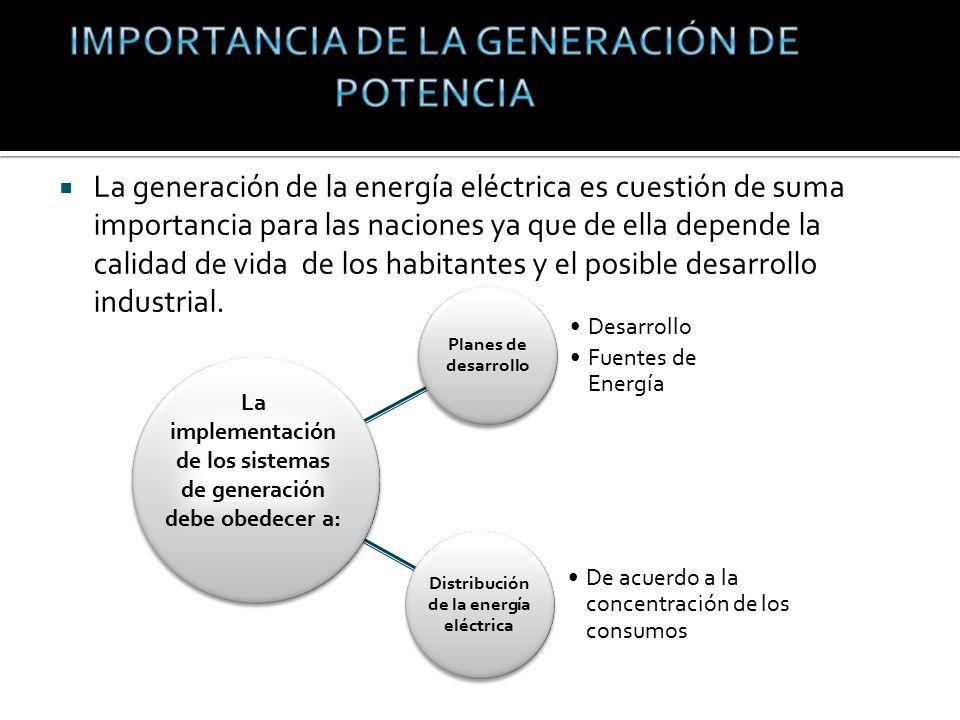 La generación de la energía eléctrica es cuestión de suma importancia para las naciones ya que de ella depende la calidad de vida de los habitantes y el posible desarrollo industrial.