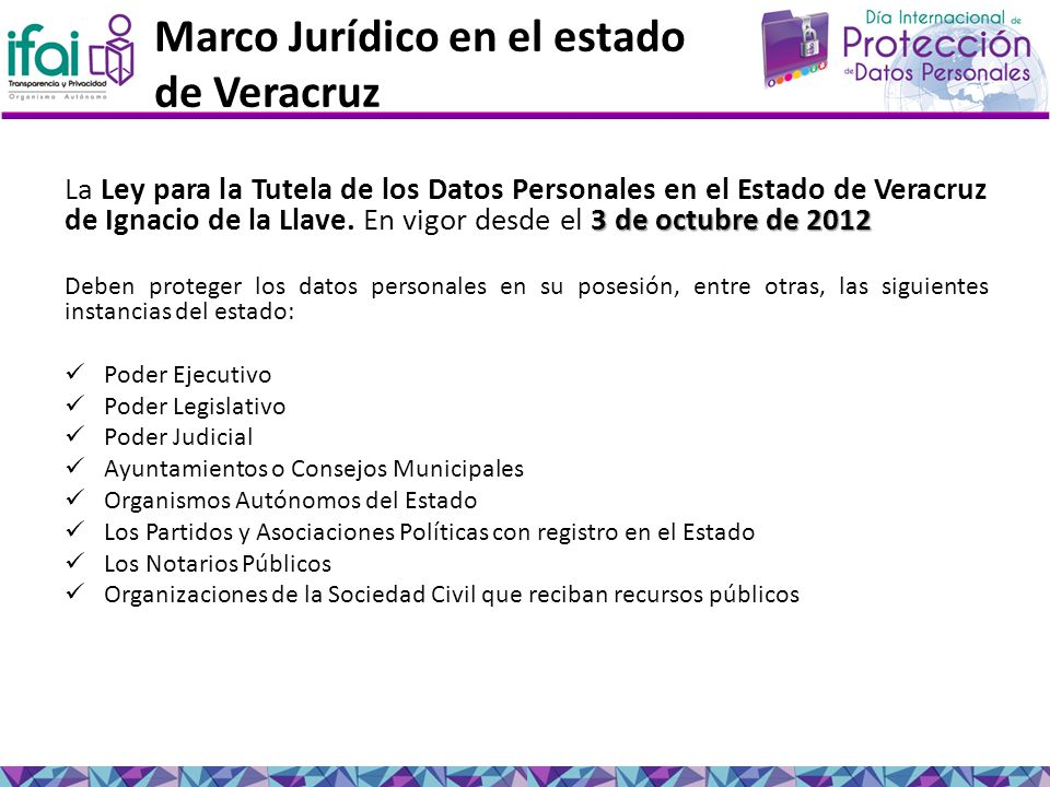 Marco Jurídico en el estado de Veracruz 3 de octubre de 2012 La Ley para la Tutela de los Datos Personales en el Estado de Veracruz de Ignacio de la Llave.
