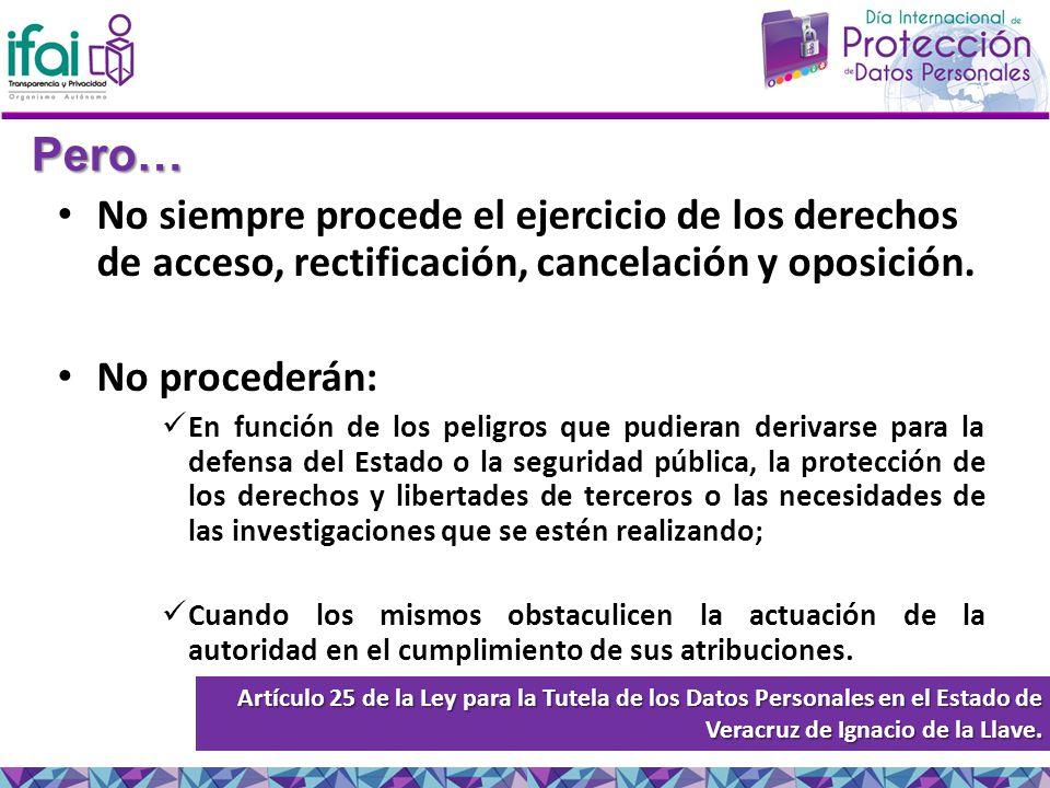 Pero… No siempre procede el ejercicio de los derechos de acceso, rectificación, cancelación y oposición.