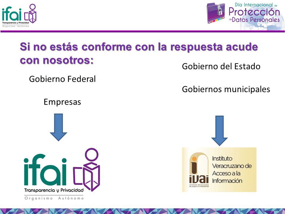 Si no estás conforme con la respuesta acude con nosotros: Gobierno Federal Empresas Gobierno del Estado Gobiernos municipales