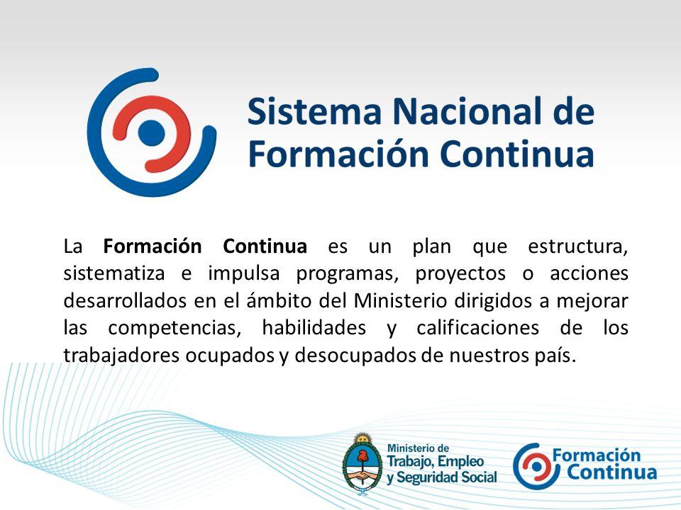 La Formación Continua es un plan que estructura, sistematiza e impulsa programas, proyectos o acciones desarrollados en el ámbito del Ministerio dirigidos a mejorar las competencias, habilidades y calificaciones de los trabajadores ocupados y desocupados de nuestros país.