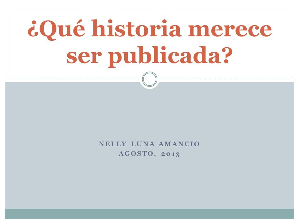 NELLY LUNA AMANCIO AGOSTO, 2013 ¿Qué historia merece ser publicada