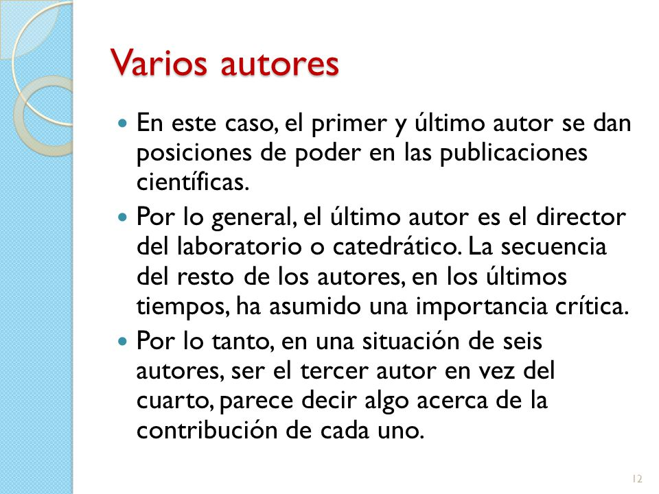 Varios autores En este caso, el primer y último autor se dan posiciones de poder en las publicaciones científicas.