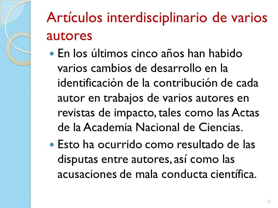 Artículos interdisciplinario de varios autores En los últimos cinco años han habido varios cambios de desarrollo en la identificación de la contribución de cada autor en trabajos de varios autores en revistas de impacto, tales como las Actas de la Academia Nacional de Ciencias.