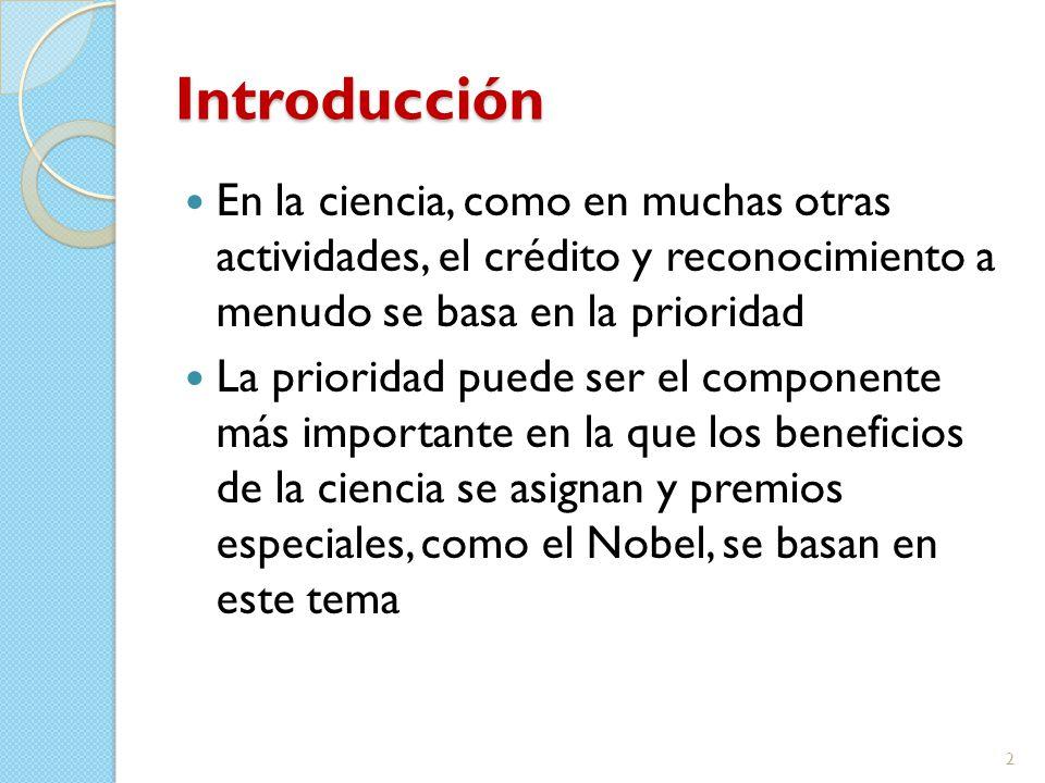 Introducción En la ciencia, como en muchas otras actividades, el crédito y reconocimiento a menudo se basa en la prioridad La prioridad puede ser el componente más importante en la que los beneficios de la ciencia se asignan y premios especiales, como el Nobel, se basan en este tema 2