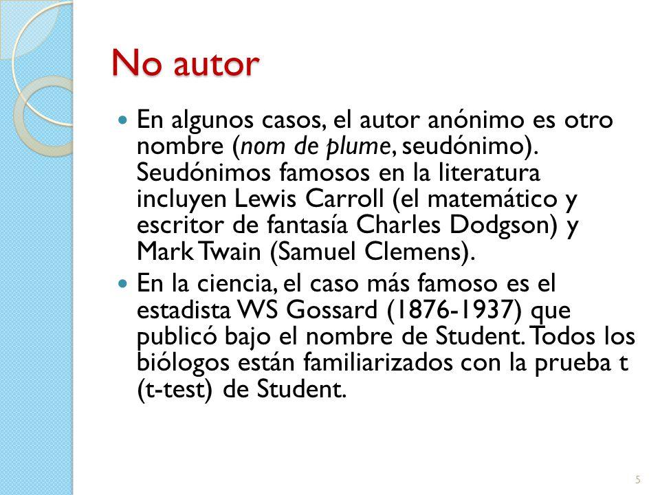 No autor En algunos casos, el autor anónimo es otro nombre (nom de plume, seudónimo).