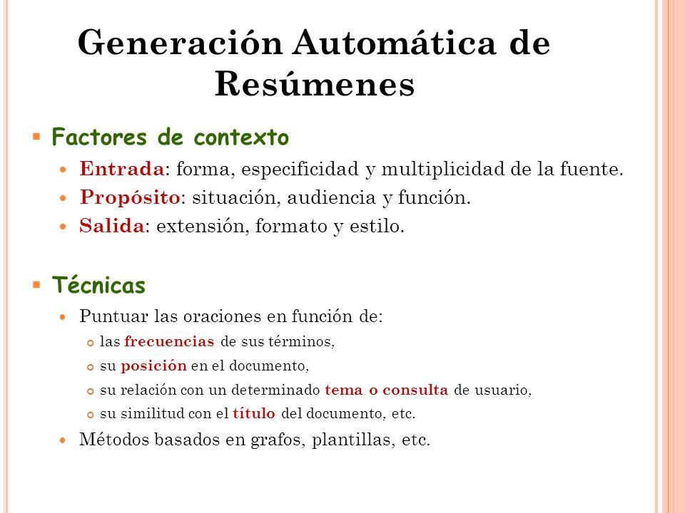 Generación Automática de Resúmenes  Factores de contexto Entrada : forma, especificidad y multiplicidad de la fuente.