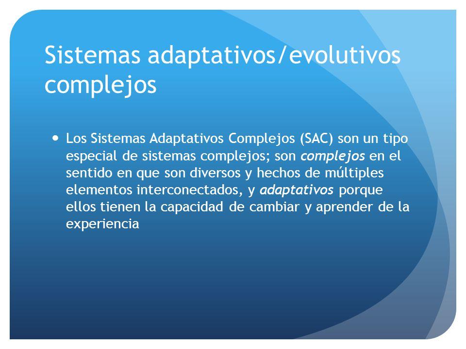 Sistemas adaptativos/evolutivos complejos Los Sistemas Adaptativos Complejos (SAC) son un tipo especial de sistemas complejos; son complejos en el sentido en que son diversos y hechos de múltiples elementos interconectados, y adaptativos porque ellos tienen la capacidad de cambiar y aprender de la experiencia