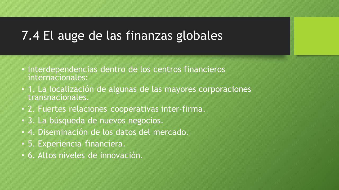 7.4 El auge de las finanzas globales Interdependencias dentro de los centros financieros internacionales: 1.