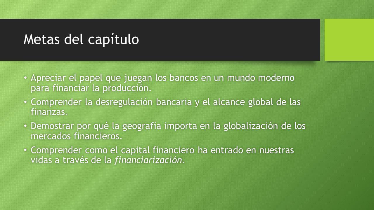Metas del capítulo Apreciar el papel que juegan los bancos en un mundo moderno para financiar la producción.