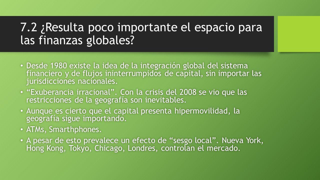 7.2 ¿Resulta poco importante el espacio para las finanzas globales.