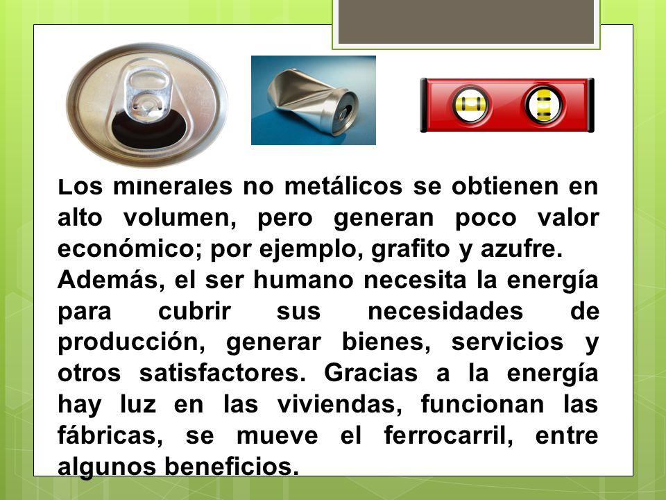 Los minerales no metálicos se obtienen en alto volumen, pero generan poco valor económico; por ejemplo, grafito y azufre.