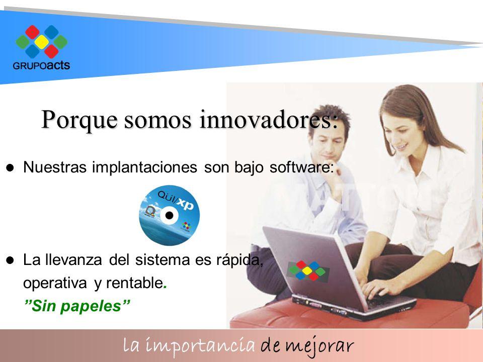 la importancia de mejorar Porque somos innovadores: Nuestras implantaciones son bajo software: La llevanza del sistema es rápida, operativa y rentable.