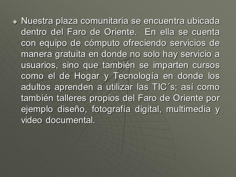  Nuestra plaza comunitaria se encuentra ubicada dentro del Faro de Oriente.