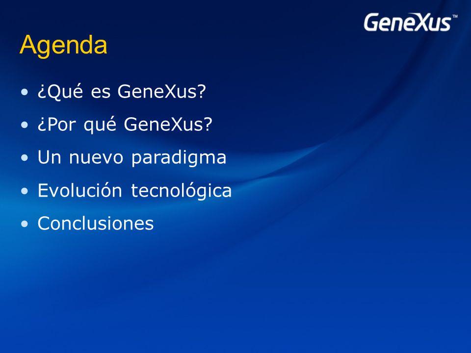 Agenda ¿Qué es GeneXus ¿Por qué GeneXus Un nuevo paradigma Evolución tecnológica Conclusiones