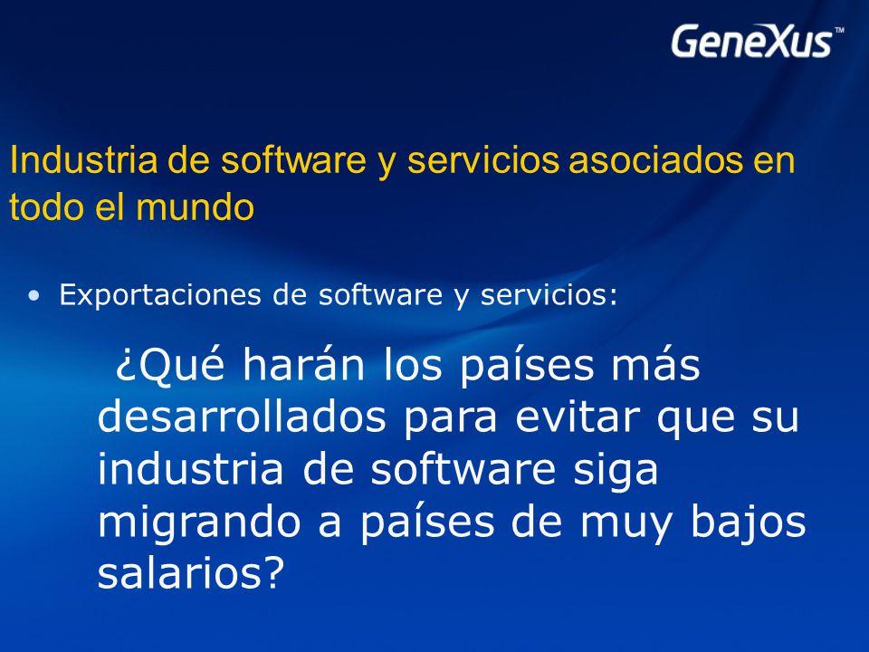 Industria de software y servicios asociados en todo el mundo Exportaciones de software y servicios: ¿Qué harán los países más desarrollados para evitar que su industria de software siga migrando a países de muy bajos salarios