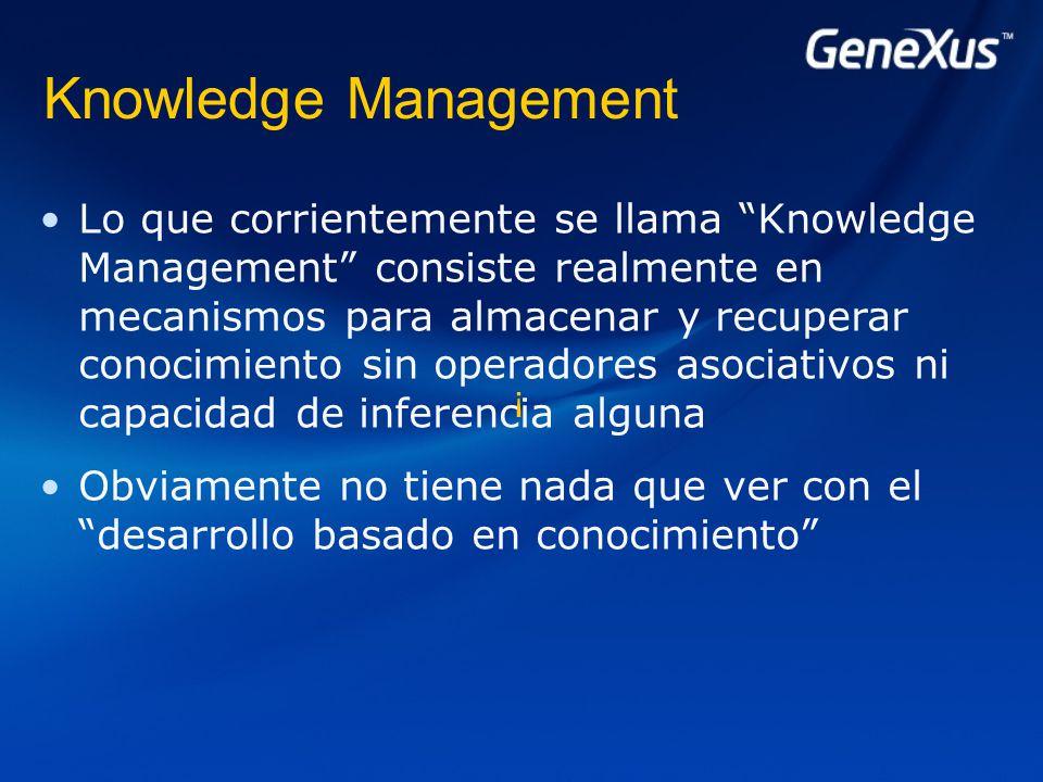 Lo que corrientemente se llama Knowledge Management consiste realmente en mecanismos para almacenar y recuperar conocimiento sin operadores asociativos ni capacidad de inferencia alguna Obviamente no tiene nada que ver con el desarrollo basado en conocimiento ¡