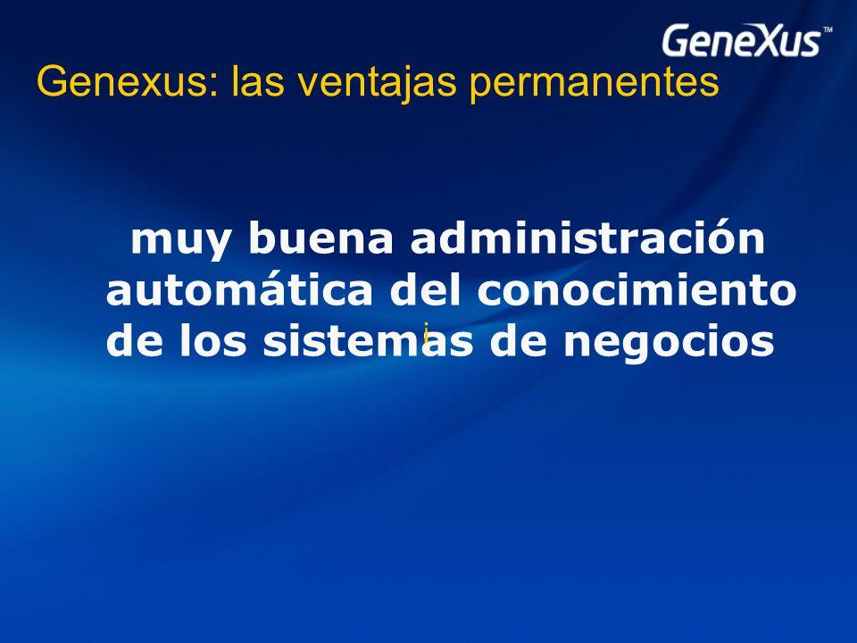 Genexus: las ventajas permanentes muy buena administración automática del conocimiento de los sistemas de negocios ¡