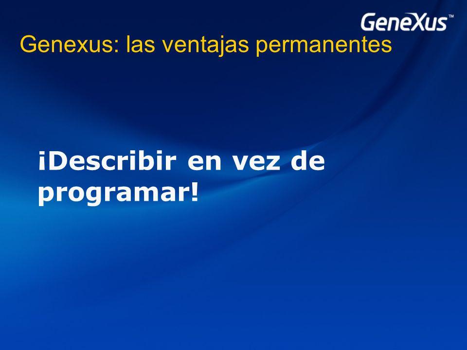 Genexus: las ventajas permanentes ¡Describir en vez de programar!