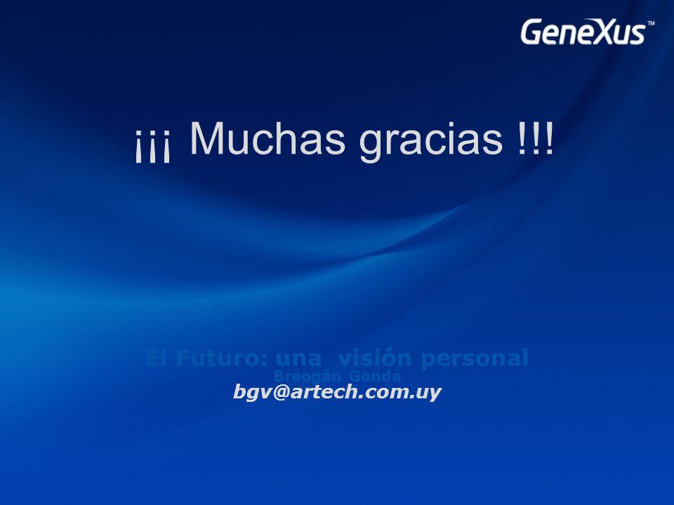 ¡¡¡ Muchas gracias !!! El Futuro: una visión personal Breogán Gonda bgv@artech.com.uy