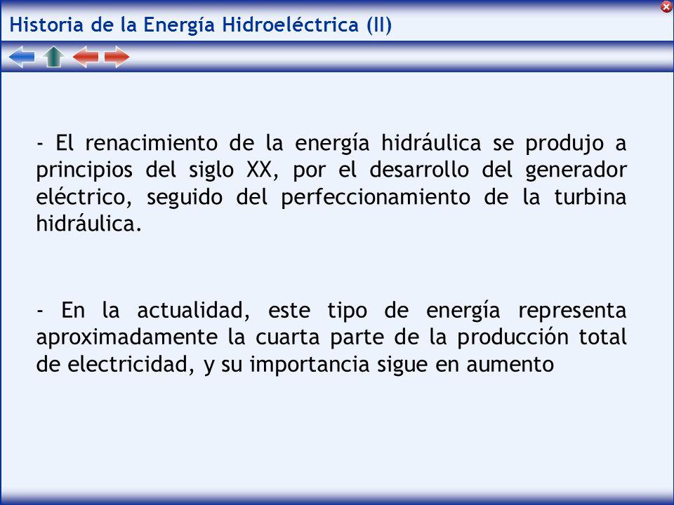 Historia de la Energía Hidroeléctrica (II) - El renacimiento de la energía hidráulica se produjo a principios del siglo XX, por el desarrollo del generador eléctrico, seguido del perfeccionamiento de la turbina hidráulica.