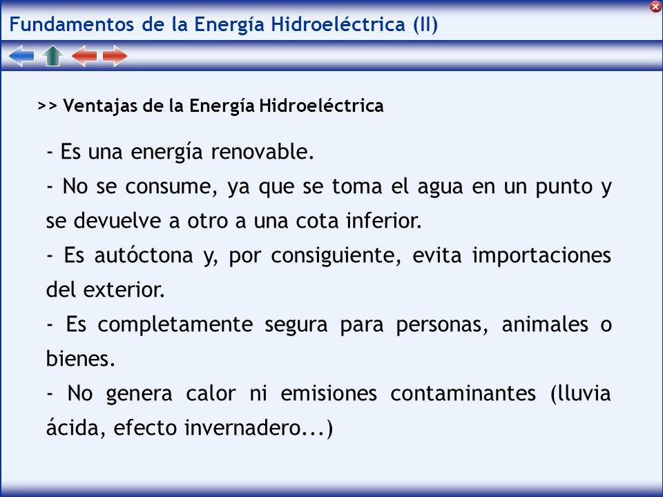 Fundamentos de la Energía Hidroeléctrica (II) >> Ventajas de la Energía Hidroeléctrica - Es una energía renovable.